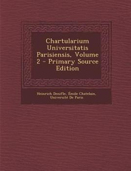Paperback Chartularium Universitatis Parisiensis, Volume 2 - Primary Source Edition Book