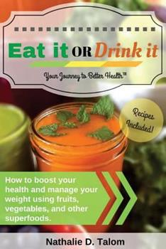 Paperback Eat It or Drink It: How to boost your health and manage your weight using fruits, vegetables, and other superfoods Book
