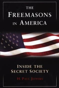 The Freemasons in America: Inside the Secret Society 0806527846 Book Cover