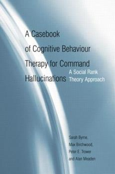 Paperback A Casebook of Cognitive Behaviour Therapy for Command Hallucinations: A Social Rank Theory Approach Book