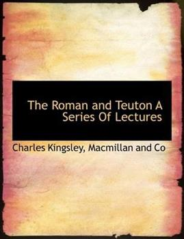 Paperback The Roman and Teuton a Series of Lectures Book