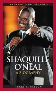 Shaquille O'Neal: A Biography - Book  of the Greenwood Biographies