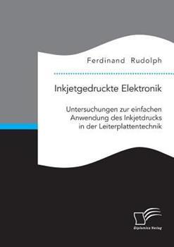 Paperback Inkjetgedruckte Elektronik: Untersuchungen zur einfachen Anwendung des Inkjetdrucks in der Leiterplattentechnik [German] Book