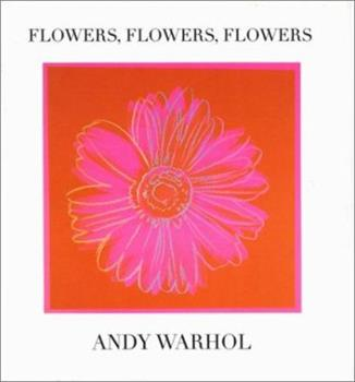 Flowers, Flowers, Flowers (Andy Warhol Series) 0821222899 Book Cover