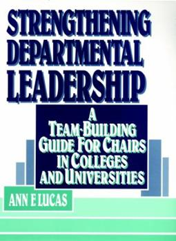 Strengthening Departmental Leadership: A Team-Building Guide for Chairs in Colleges and Universities (Jossey Bass Higher and Adult Education Series) 0787900125 Book Cover
