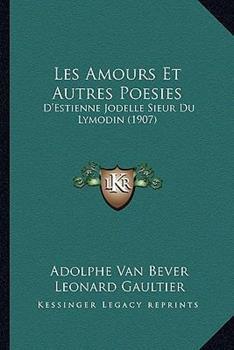 Paperback Les Amours Et Autres Poesies: D'Estienne Jodelle Sieur Du Lymodin (1907) Book