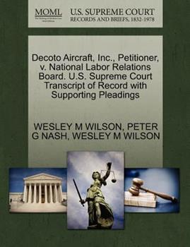 Paperback Decoto Aircraft, Inc. , Petitioner, V. National Labor Relations Board. U. S. Supreme Court Transcript of Record with Supporting Pleadings Book