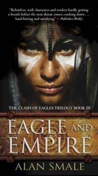 Eagle and Empire - Book #3 of the Clash of Eagles
