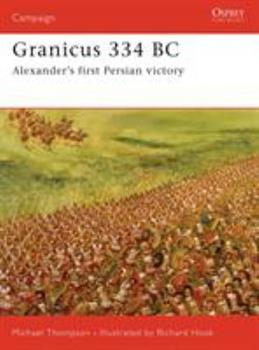 Granicus 334BC: Alexander's First Persian Victory (Campaign) - Book #182 of the Osprey Campaign
