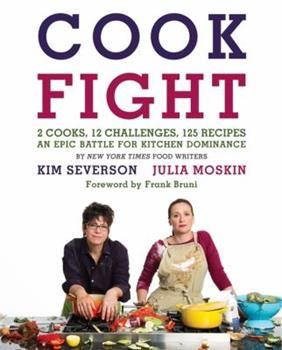 CookFight: 2 Cooks, 12 Challenges, 125 Recipes, an Epic Battle for Kitchen Dominance 0061988383 Book Cover