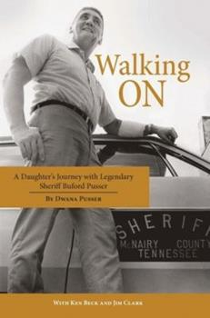Walking On: A Daughter's Journey With Legendary Sheriff Buford Pusser 1455618896 Book Cover