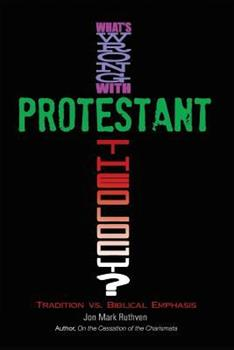 Paperback What's Wrong with Protestant Theology? Tradition vs. Biblical Emphasis Book