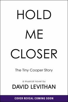 Hold Me Closer: The Tiny Cooper Story 0525428844 Book Cover