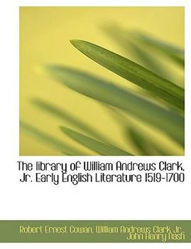 Paperback The Library of William Andrews Clark, JR. Early English Literature 1519-1700 Book