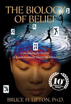 Paperback The Biology of Belief 10th Anniversary Edition : Unleashing the Power of Consciousness, Matter & Miracles Book