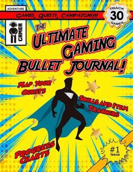The Ultimate Gaming Bullet Journal: Track Your Progress in 30 Games, Quests or Campaigns