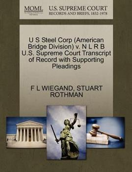 Paperback U S Steel Corp V. N l R B U. S. Supreme Court Transcript of Record with Supporting Pleadings Book
