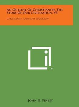 Hardcover An Outline of Christianity, the Story of Our Civilization, V5 : Christianity Today and Tomorrow Book