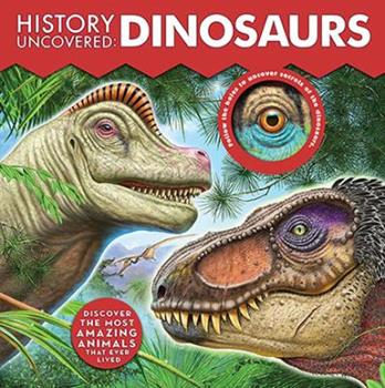History Uncovered: Dinosaurs: An Exciting Look at the Age of Dinosaurs 0760360332 Book Cover