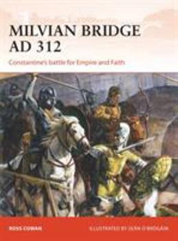 Milvian Bridge AD 312: Constantine's battle for Empire and Faith - Book #296 of the Osprey Campaign