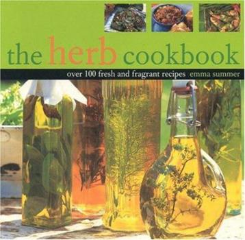 The Herb Cookbook: Over 100 Fresh and Fragrant Recipes 1842159836 Book Cover