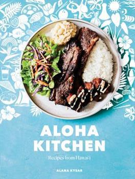 Aloha Kitchen: Recipes from Hawai'i: A Cookbook