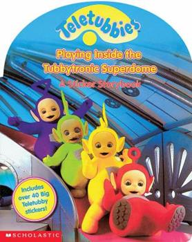 Playing Inside The Tubbytronic Superdome - Book  of the Teletubbies