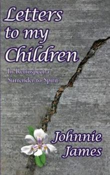 Paperback Letters to My Children: In Retrospect a Surrender to Spirit Book