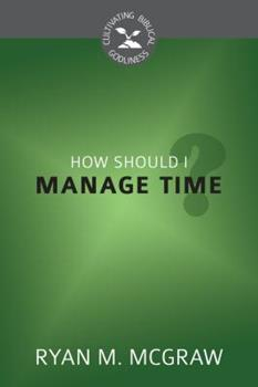 How Should I Manage Time? - Book  of the Cultivating Biblical Godliness