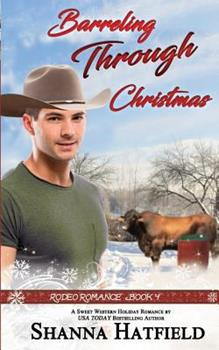 Barreling Through Christmas - Book #4 of the Rodeo Romance