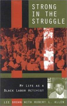 Strong in the Struggle: My Life as a Black Labor Activist (Voices and Visions) 0847691918 Book Cover
