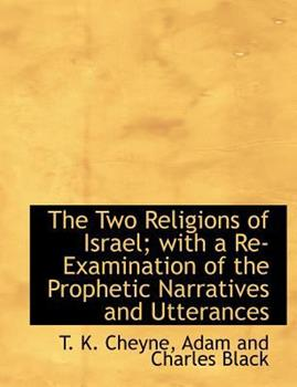 Paperback The Two Religions of Israel; with a Re-Examination of the Prophetic Narratives and Utterances Book