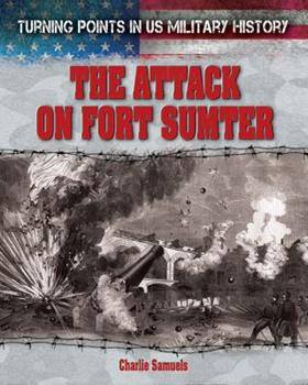 The Attack on Fort Sumter - Book  of the Turning Points in US Military History