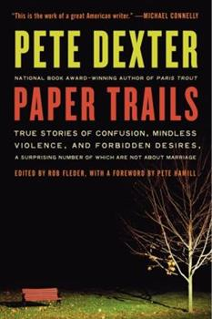 Paper Trails: True Stories of Confusion, Mindless Violence, and Forbidden Desires, a Surprising Number of Which Are Not About Marriage 0061189359 Book Cover