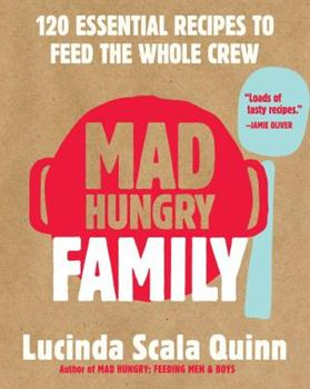 Mad Hungry Family: 120 Essential Recipes to Feed the Whole Crew 1579656641 Book Cover