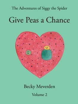 Paperback Give Peas a Chance (The Adventures of Siggy the Spider) Book