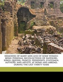 Paperback Memoires of Many Men and of Some Women : Being personal recollections of emperors, kings, queens, princes, presidents, statesmen, authors, and Artists, Book