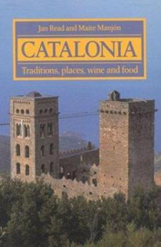 Catalonia: Traditions, places, wine and food 1871569427 Book Cover