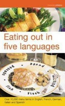 Eating Out in Five Languages: Over 10,000 Menu Terms in English, French, German, Italian, Spanish 1904970052 Book Cover