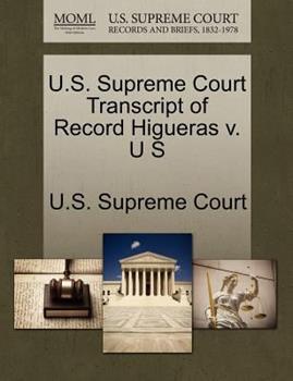 Paperback U. S. Supreme Court Transcript of Record Higueras V. U S Book