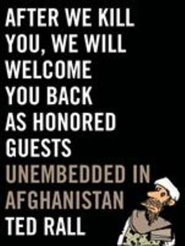 After We Kill You, We Will Welcome You Back as Honored Guests: Unembedded in Afghanistan 0809023407 Book Cover