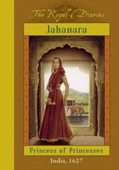 Jahanara: Princess of Princesses, India, 1627 - Book  of the Royal Diaries