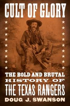 Cult of Glory: The Bold and Brutal History of the Texas Rangers 1101979860 Book Cover