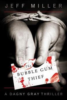 The Bubble Gum Thief - Book #1 of the Dagny Gray