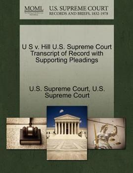 Paperback U S V. Hill U. S. Supreme Court Transcript of Record with Supporting Pleadings Book