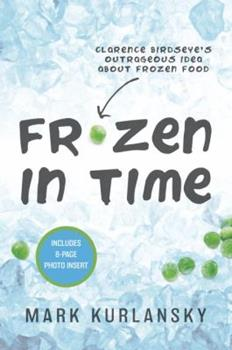 Frozen in Time: Clarence Birdseye's Outrageous Idea About Frozen Food 0385372442 Book Cover