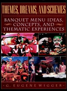 Themes, Dreams, and Schemes: Banquet Menu Ideas, Concepts, and Thematic Experiences 0471153915 Book Cover