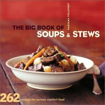 Paperback The Big Book of Soups and Stews: 262 Recipes for Serious Comfort Food Book
