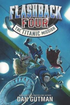 The Titanic Mission - Book #2 of the Flashback Four