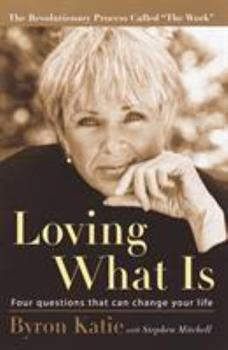 Loving What Is: Four Questions That Can Change Your Life 0609608746 Book Cover